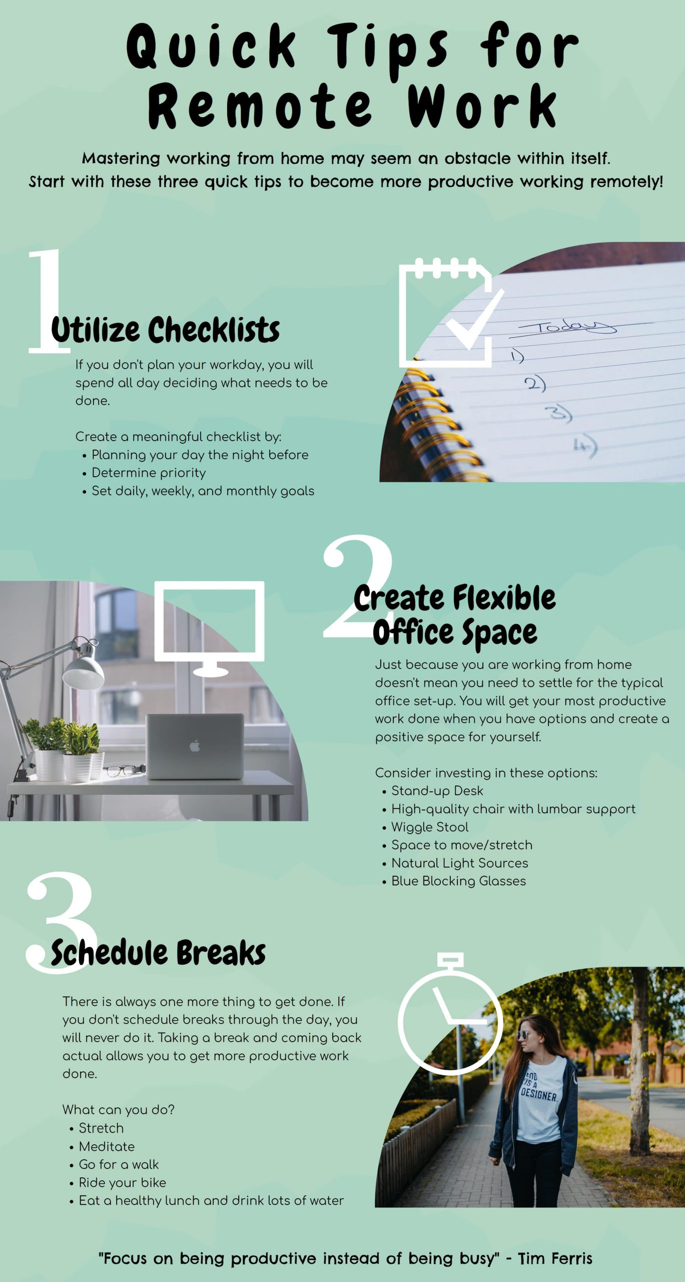 Quick Tips for Remote Work: Utilize Checklists. Create Flexible Office Space. Schedule Breaks.