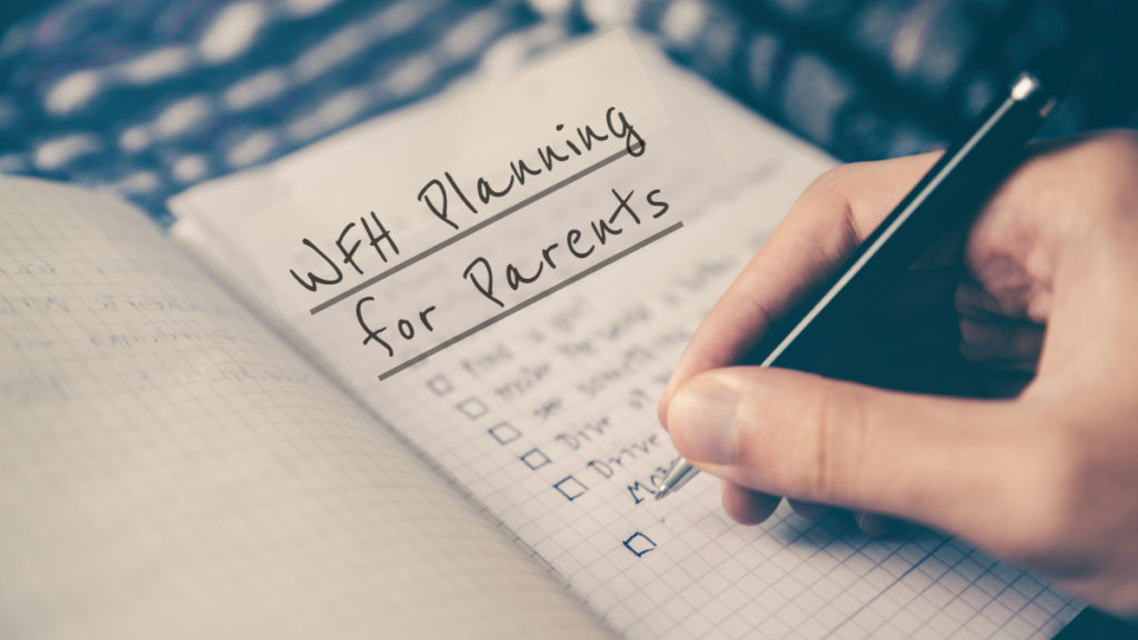 WFH professional planning work-from-home schedule for parents working at home.