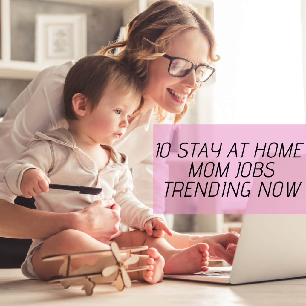 Stay at home mom jobs trending now