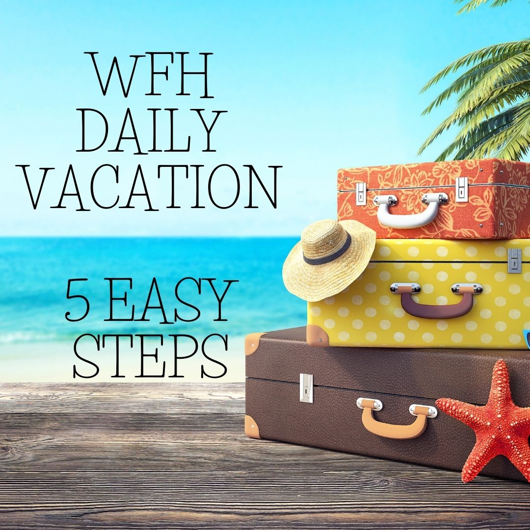 Daily Work-from-home Vacations in 5 Easy Steps