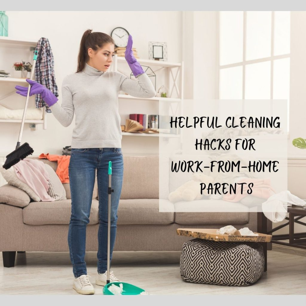 8+ Helpful Cleaning Hacks for Work-from-home Parents