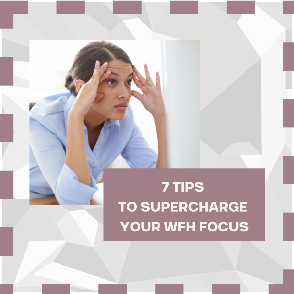 7 Tips That Will Supercharge Your Work-From-Home Focus